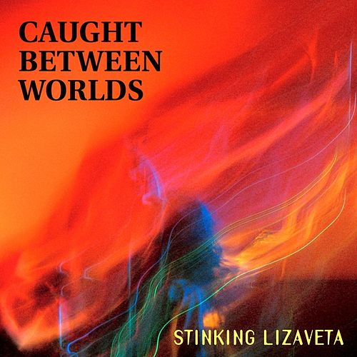 Play & Download Caught Between Worlds by Stinking Lizaveta | Napster