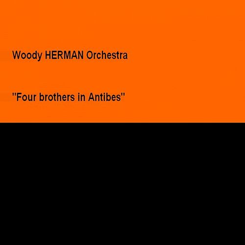 Play & Download Four Brothers In Antibes by Woody Herman | Napster