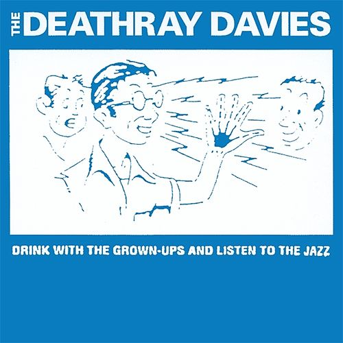 Play & Download Drink With The Grown-ups And Listen To The Jazz by Deathray Davies | Napster