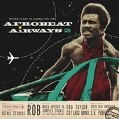Play & Download Afrobeat Airways, Vol. 2 (Return Flight to Ghana 1974-1983) by Various Artists | Napster