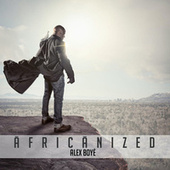 Play & Download Africanized by Alex Boye | Napster