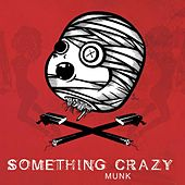 Play & Download Something Crazy by Munk | Napster