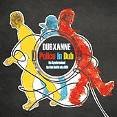 Play & Download Police In Dub (Re-synchronized by Rob Smith aka RSD) by DubXanne | Napster