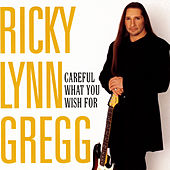 Careful What You Wish For by Ricky Lynn Gregg