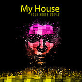 Play & Download My House Is Your House 2014.2 by Various Artists | Napster