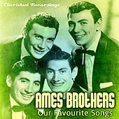 Play & Download Our Favourite Songs by The Ames Brothers | Napster