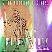 Play & Download Aint Nobody's Business by Jimmy Witherspoon | Napster