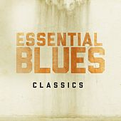 Play & Download Essential Blues Classics by Various Artists | Napster