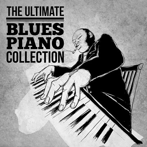 Play & Download The Ultimate Blues Piano Collection by Various Artists | Napster