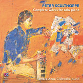Peter Sculthorpe: Complete Works for Solo Piano by Tamara Anna Cislowska