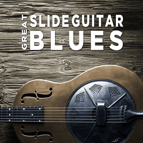 Play & Download Great Slide Guitar Blues by Various Artists | Napster