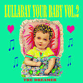 Lullaby Your Baby, Vol. 2 by The Dreamer