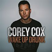 Wake Up Drunk by Corey Cox