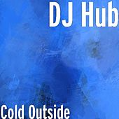 Play & Download Cold Outside by DJ Hub | Napster