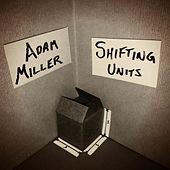 Play & Download Shifting Units by Adam Miller | Napster