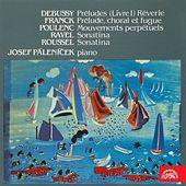 Play & Download Debussy, Franck, Poulenc, Ravel, Roussel: Piano Pieces by Josef Páleníček | Napster