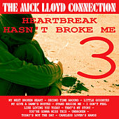 Play & Download Heartbreak Hasn't Broke Me, Volume 3 by The Mick Lloyd Connection | Napster