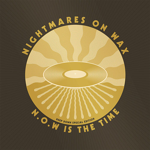 Play & Download N.O.W. Is The Time (Deep Down Edition) by Nightmares on Wax | Napster