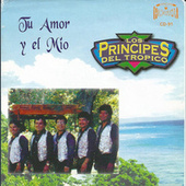 Play & Download Tu Amor y el Mio by Los Principes Del Tropico | Napster