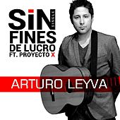 Play & Download Sin Fines De Lucro (feat. Proyecto X) by Arturo Leyva | Napster