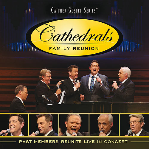 Cathedrals Family Reunion: Past Members Reunite Live In Concert von The Cathedrals