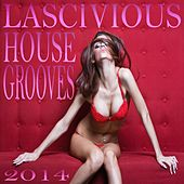 Lascivious House Grooves 2014 (An Intimate Erotic Club Collection) by Various Artists