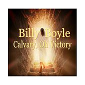 Calvary, Oh Victory by Billy Boyle