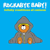 Lullaby Renditions of Eminem by Rockabye Baby!