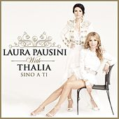 Sino a ti (with Thalia) by Laura Pausini