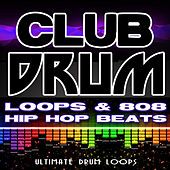 Play & Download Club Drum Loops & 808 Hip Hop Beats by Ultimate Drum Loops | Napster