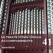 Play & Download Ultimate Hymn Organ Accompaniments, Vol. 41 by John Keys | Napster