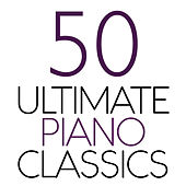 Play & Download 50 Ultimate Piano Classics by Various Artists | Napster