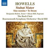 Play & Download Howells: Stabat Mater, Te Deum & Sine Nomine by Various Artists | Napster