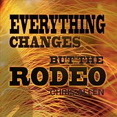 Play & Download Everything Changes but the Rodeo by Chris Allen | Napster