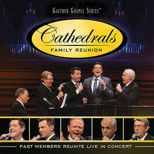 Play & Download Cathedrals Family Reunion: Past Members Reunite Live In Concert by The Cathedrals | Napster
