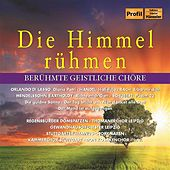 Play & Download Die Himmel rühmen: Berühmte geistliche Chöre by Various Artists | Napster