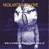 Welcome to Struggleville by Vigilantes Of Love
