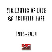 Play & Download Live at the Acoustic Cafe by Vigilantes Of Love | Napster