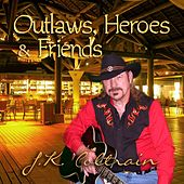 Play & Download Outlaws, Heroes & Friends by J. K. Coltrain | Napster