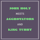 John Holt Meets Aggrovators and King Tubby by Various Artists