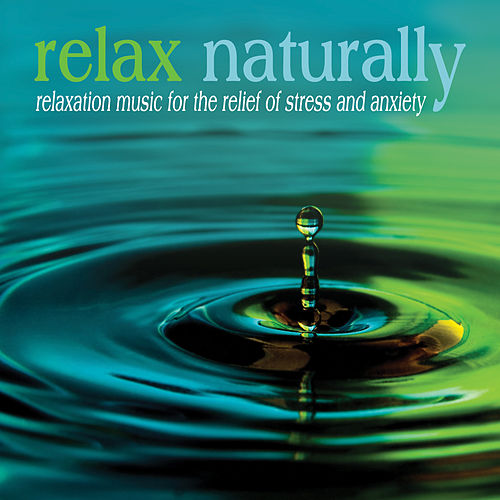 Play & Download Relax Naturally: Relaxation Music for the Relief of Stress and Anxiety by The Relaxation Specialists | Napster
