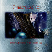 Christmas Sax - Seasonal Favorites With Smooth Jazz by David Shelley