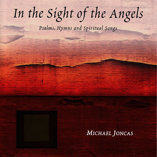 Play & Download In the Sight of the Angels: Psalms, Hymns and Spiritual Songs by Michael Joncas | Napster