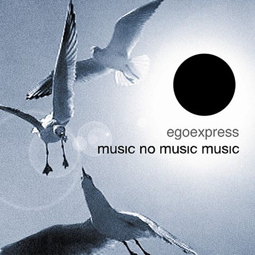 Music, No Music, Music by Egoexpress