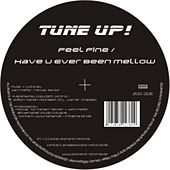 Feel Fine / Have U Ever Been Mellow by Tune Up!
