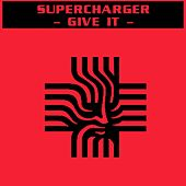 Play & Download Give It by Supercharger | Napster