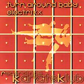 Turn Around Baby by Electrixx