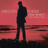 1960 What? The Remixes by Gregory Porter