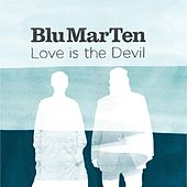 Play & Download Love Is The Devil by Blu Mar Ten | Napster