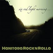 Six Red Light Morning... by Manitoba Rock n Rolla